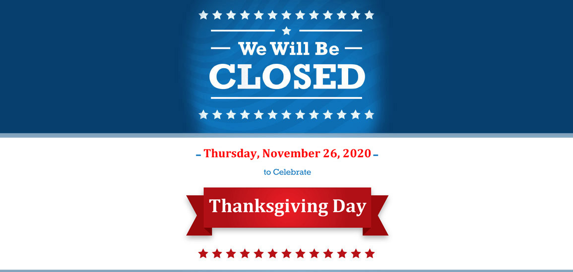 We Will Be Closed Thanksgiving Day - Thursday, November 26th